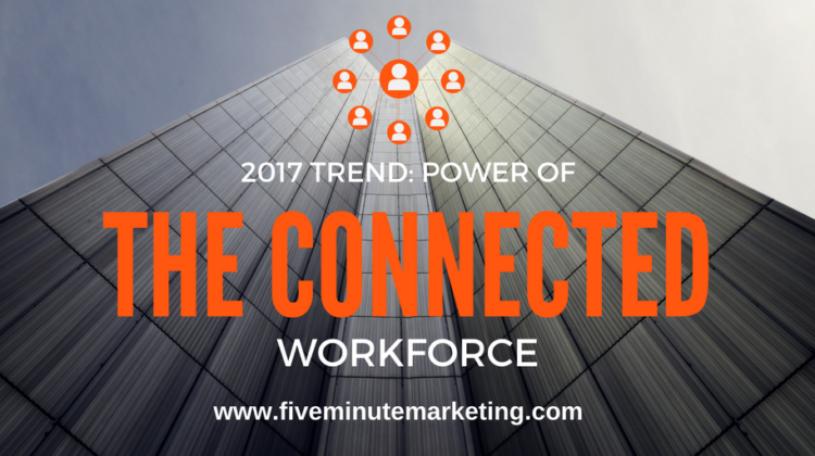 The power of a connected workforce: 2017 trend to watch