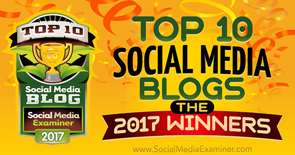 Top 10 Social Media Blogs 2017 winners: Thanks for the nomination + check these out!