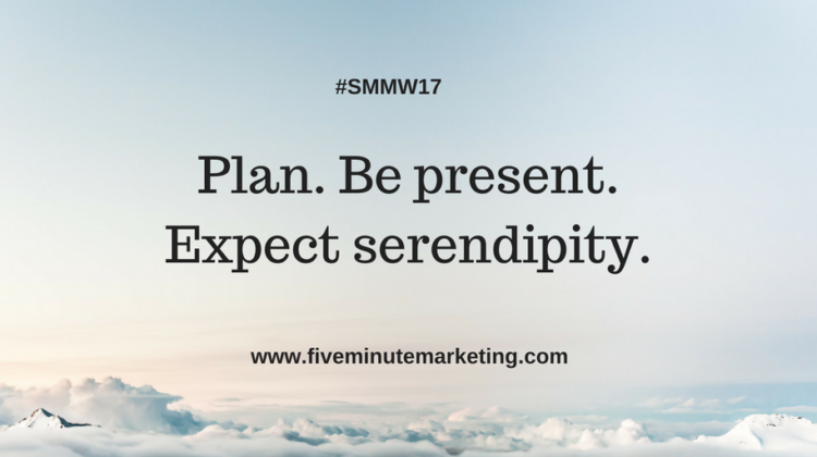 Plan, be present and expect serendipity