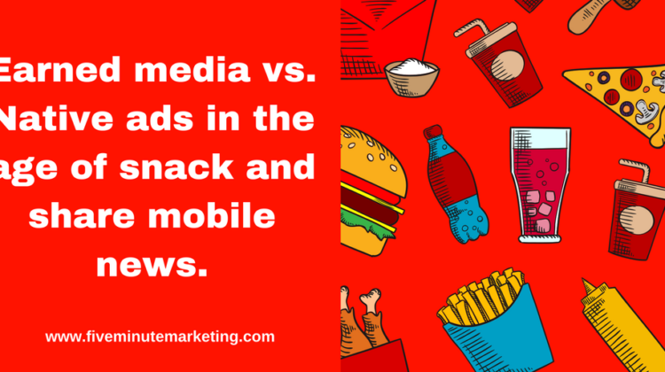 "Earned media versus ""going native"" in the age of ""snack and share"" news"