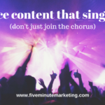 Produce content that sings solo. Don't just join the chorus