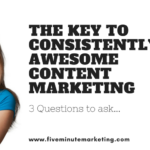 Consistently Awesome Content Marketing: Three questions to ask before you post