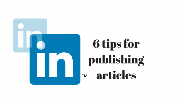 6 Tips for publishing articles on LinkedIn
